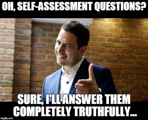 "meme of slick guy winking and pointing at camera. caption reads ""oh, self-assessment questions? sure, I'll answer them completely truthfully. . ."""